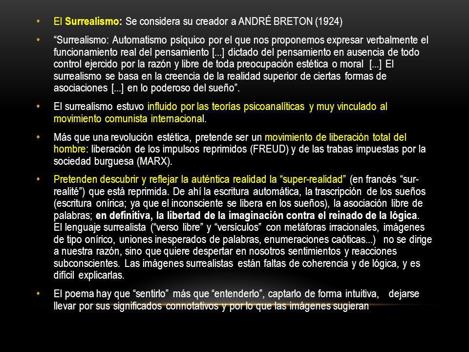 El Surrealismo: Se considera su creador a ANDRÉ BRETON (1924) Surrealismo: Automatismo psíquico por el que nos proponemos expresar verbalmente el func