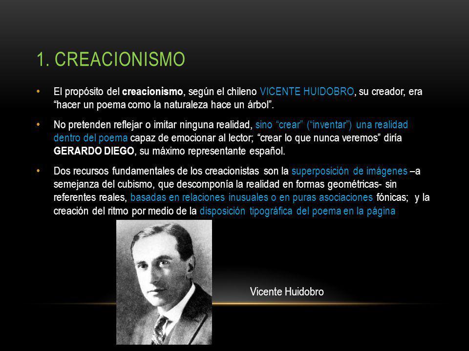 1. CREACIONISMO El propósito del creacionismo, según el chileno VICENTE HUIDOBRO, su creador, era hacer un poema como la naturaleza hace un árbol. No