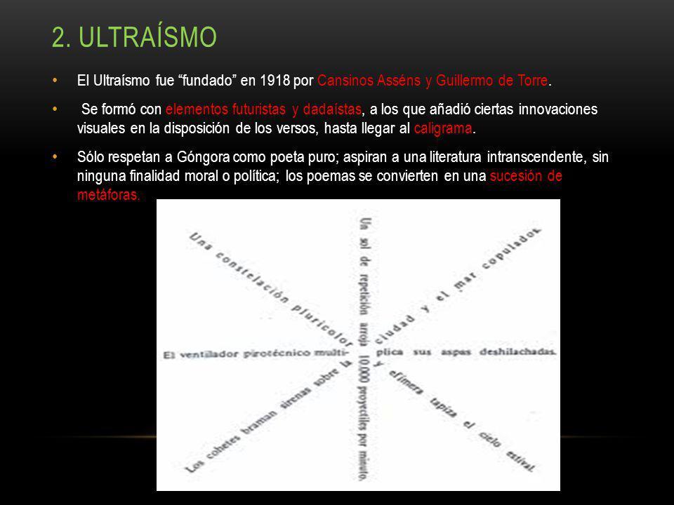 2. ULTRAÍSMO El Ultraísmo fue fundado en 1918 por Cansinos Asséns y Guillermo de Torre. Se formó con elementos futuristas y dadaístas, a los que añadi