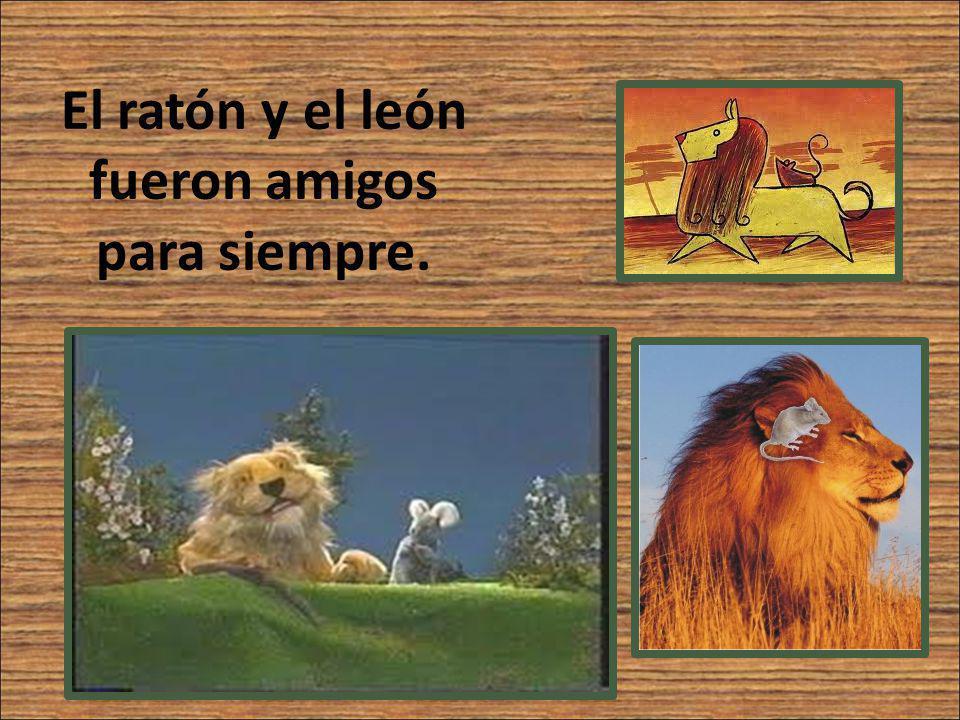 El ratón y el león fueron amigos para siempre.