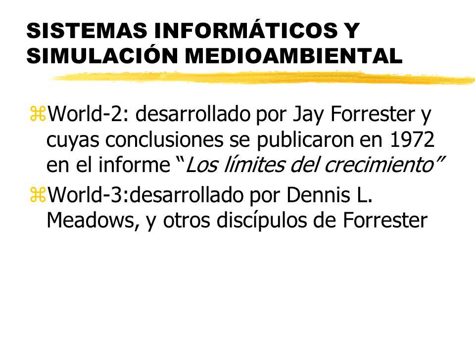 SISTEMAS INFORMÁTICOS Y SIMULACIÓN MEDIOAMBIENTAL zWorld-2: desarrollado por Jay Forrester y cuyas conclusiones se publicaron en 1972 en el informe Lo