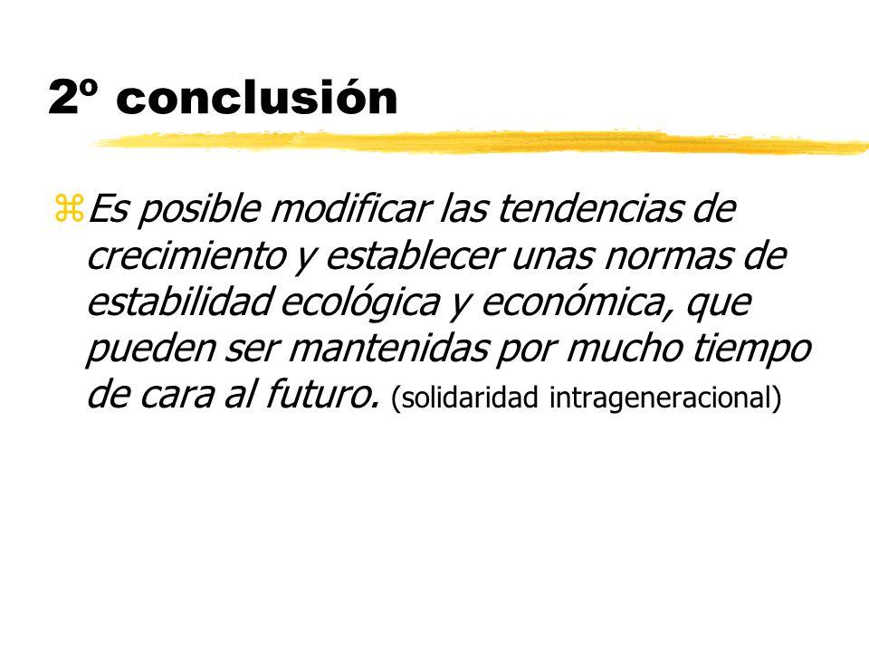 2º conclusión zEs posible modificar las tendencias de crecimiento y establecer unas normas de estabilidad ecológica y económica, que pueden ser manten