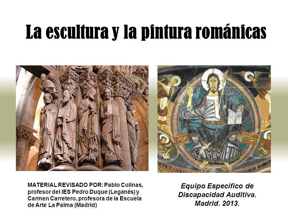 La escultura y la pintura románicas MATERIAL REVISADO POR: Pablo Colinas, profesor del IES Pedro Duque (Leganés) y Carmen Carretero, profesora de la E
