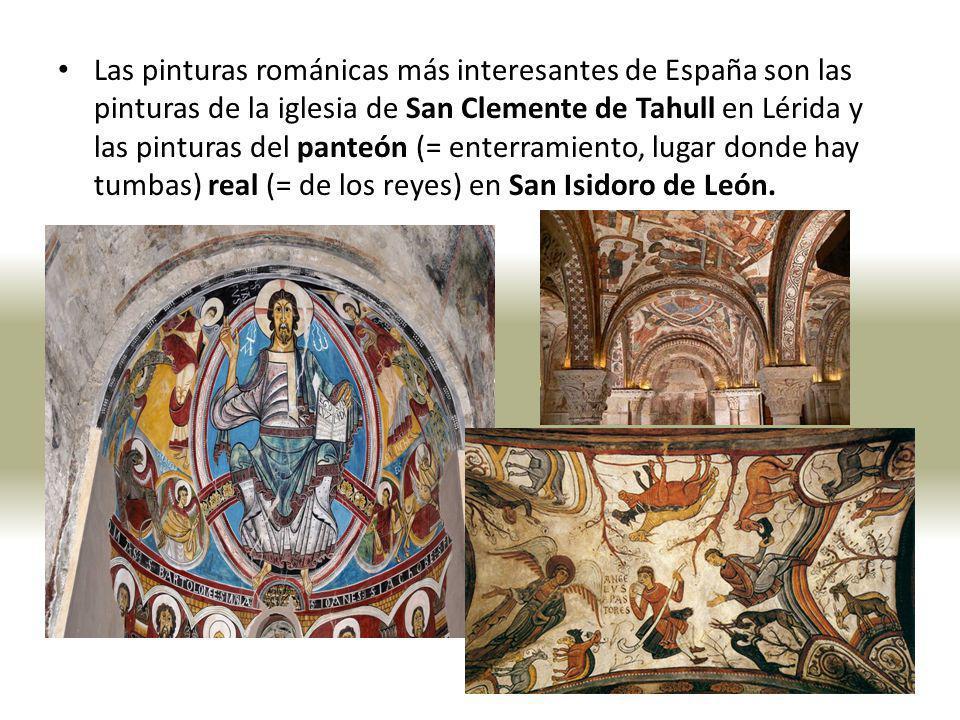 Las pinturas románicas más interesantes de España son las pinturas de la iglesia de San Clemente de Tahull en Lérida y las pinturas del panteón (= ent