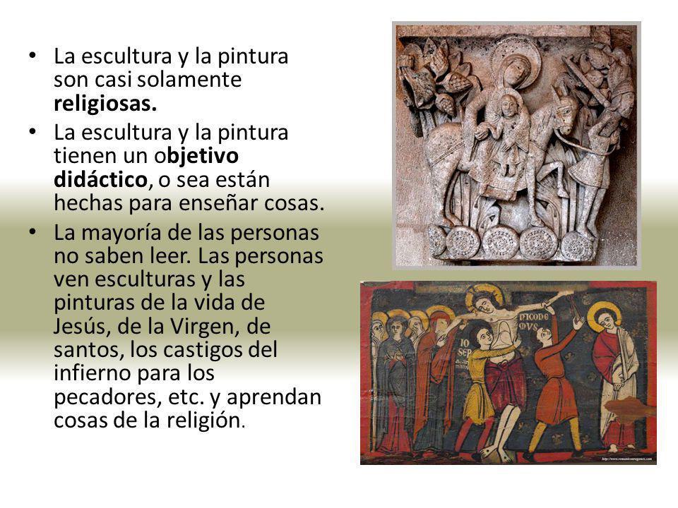 La escultura y la pintura son casi solamente religiosas. La escultura y la pintura tienen un objetivo didáctico, o sea están hechas para enseñar cosas