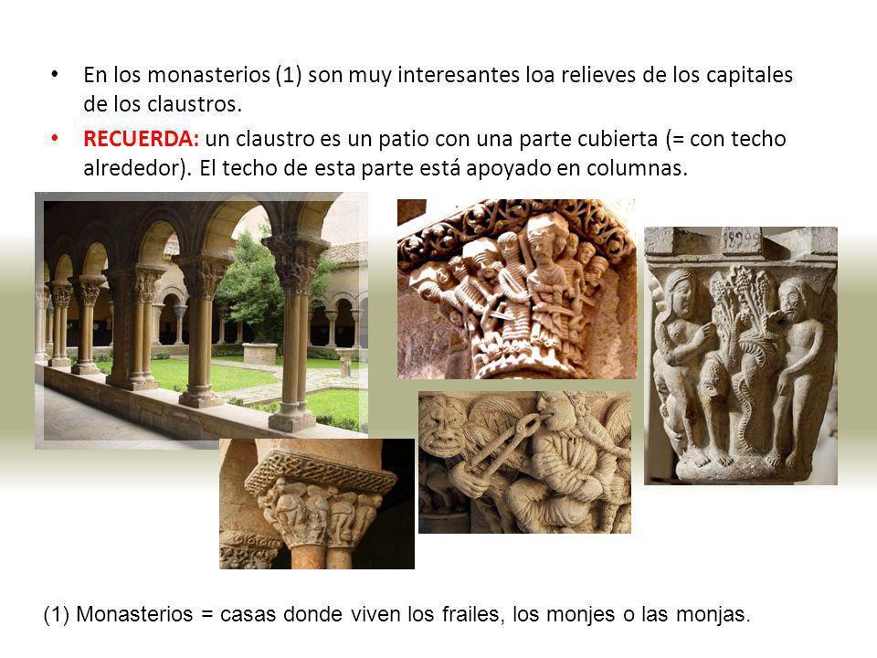 En los monasterios (1) son muy interesantes loa relieves de los capitales de los claustros. RECUERDA: un claustro es un patio con una parte cubierta (