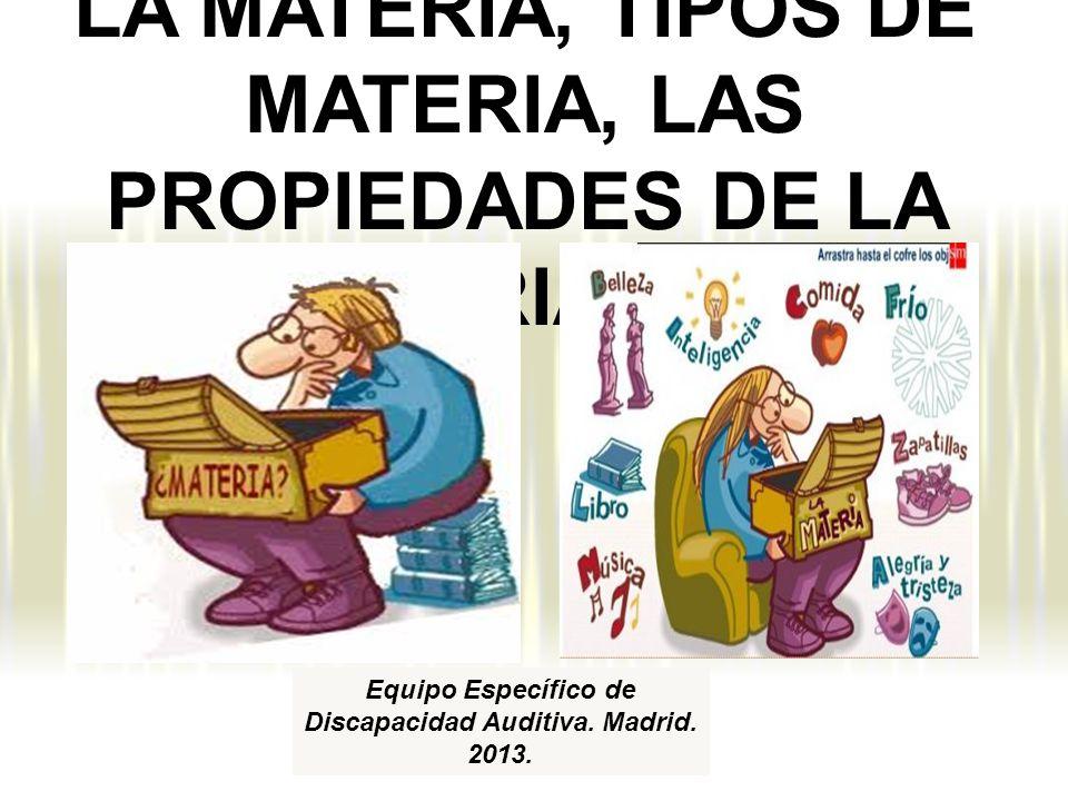 LA MATERIA, TIPOS DE MATERIA, LAS PROPIEDADES DE LA MATERIA, etc.