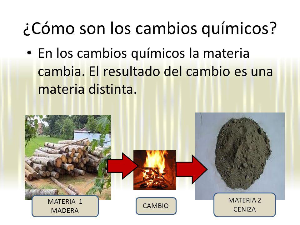¿Cómo son los cambios químicos.En los cambios químicos la materia cambia.