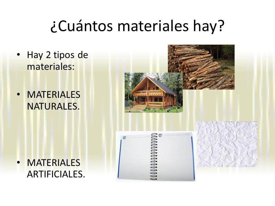 ¿Cuántos materiales hay? Hay 2 tipos de materiales: MATERIALES NATURALES. MATERIALES ARTIFICIALES.