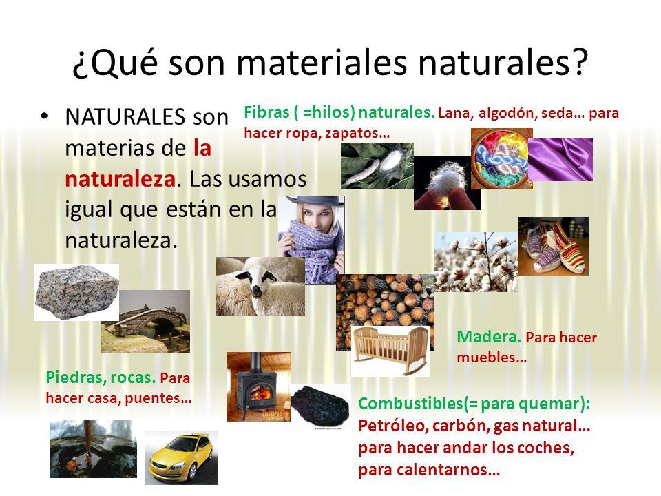 ¿Qué son materiales naturales.NATURALES son materias de la naturaleza.