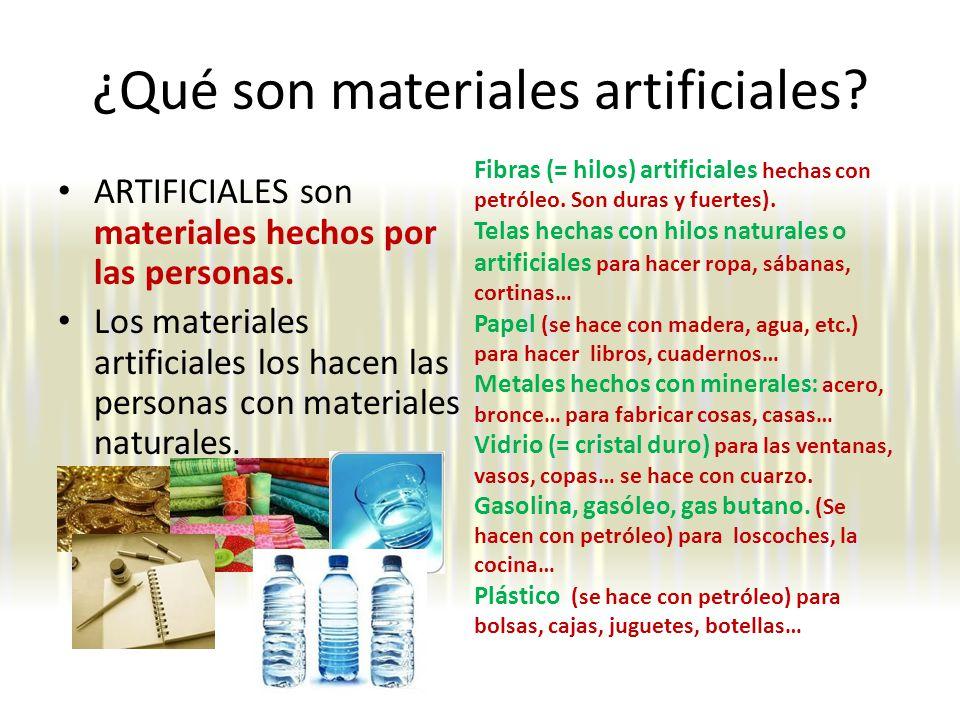 ¿Qué son materiales artificiales.ARTIFICIALES son materiales hechos por las personas.