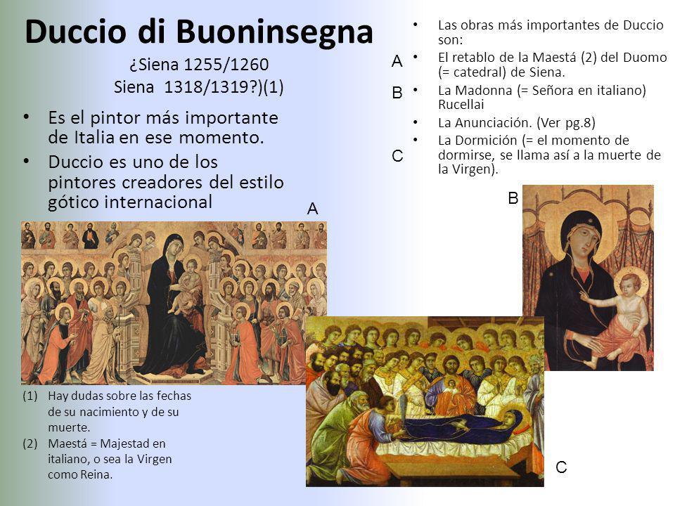 Duccio di Buoninsegna ¿Siena 1255/1260 Siena 1318/1319?)(1) Es el pintor más importante de Italia en ese momento. Duccio es uno de los pintores creado