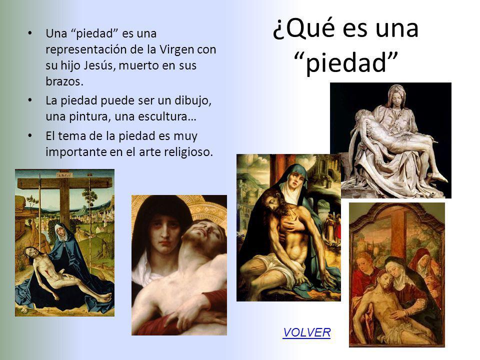 ¿Qué es una piedad Una piedad es una representación de la Virgen con su hijo Jesús, muerto en sus brazos. La piedad puede ser un dibujo, una pintura,