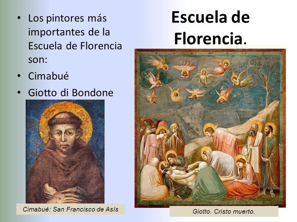 Escuela de Florencia. Los pintores más importantes de la Escuela de Florencia son: Cimabué Giotto di Bondone Giotto. Cristo muerto. Cimabué: San Franc