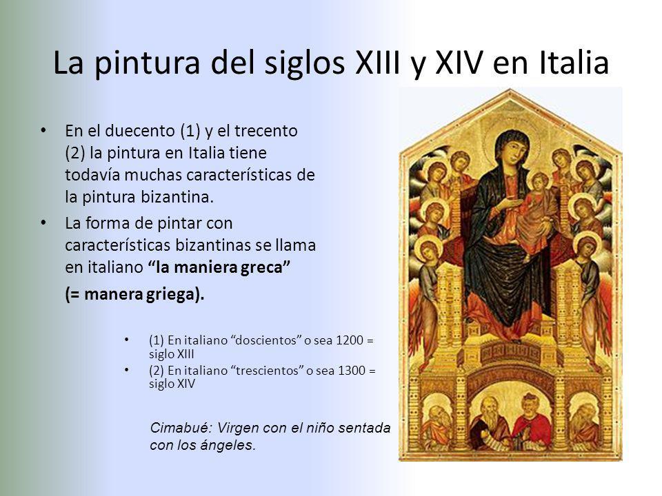 La pintura del siglos XIII y XIV en Italia En el duecento (1) y el trecento (2) la pintura en Italia tiene todavía muchas características de la pintura bizantina.