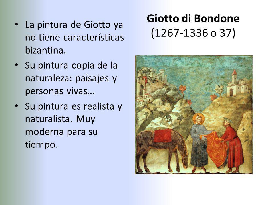 Giotto di Bondone (1267-1336 o 37) La pintura de Giotto ya no tiene características bizantina. Su pintura copia de la naturaleza: paisajes y personas
