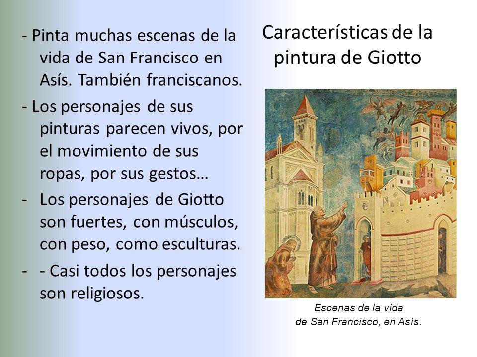 Características de la pintura de Giotto - Pinta muchas escenas de la vida de San Francisco en Asís. También franciscanos. - Los personajes de sus pint