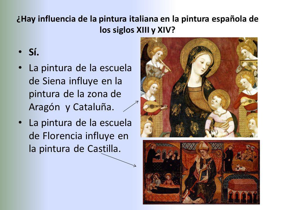 ¿Hay influencia de la pintura italiana en la pintura española de los siglos XIII y XIV? Sí. La pintura de la escuela de Siena influye en la pintura de