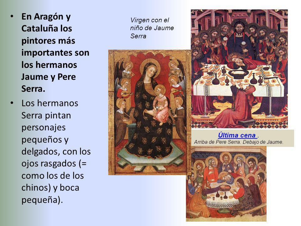 En Aragón y Cataluña los pintores más importantes son los hermanos Jaume y Pere Serra. Los hermanos Serra pintan personajes pequeños y delgados, con l