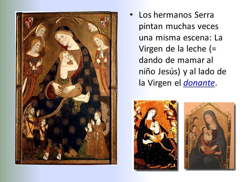 Los hermanos Serra pintan muchas veces una misma escena: La Virgen de la leche (= dando de mamar al niño Jesús) y al lado de la Virgen el donante.dona