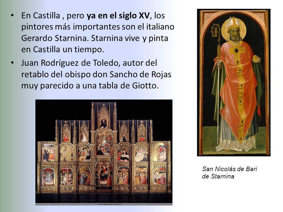 En Castilla, pero ya en el siglo XV, los pintores más importantes son el italiano Gerardo Starnina. Starnina vive y pinta en Castilla un tiempo. Juan