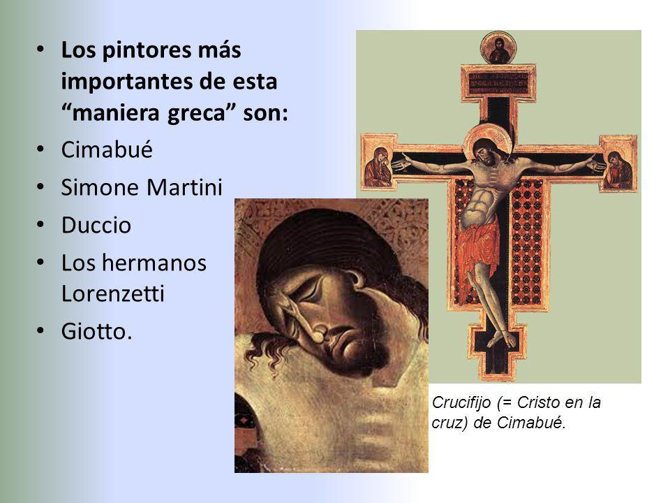Los pintores más importantes de esta maniera greca son: Cimabué Simone Martini Duccio Los hermanos Lorenzetti Giotto.
