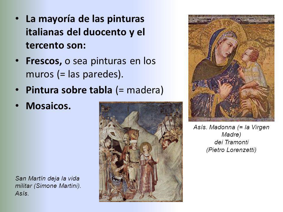 La mayoría de las pinturas italianas del duocento y el tercento son: Frescos, o sea pinturas en los muros (= las paredes). Pintura sobre tabla (= made