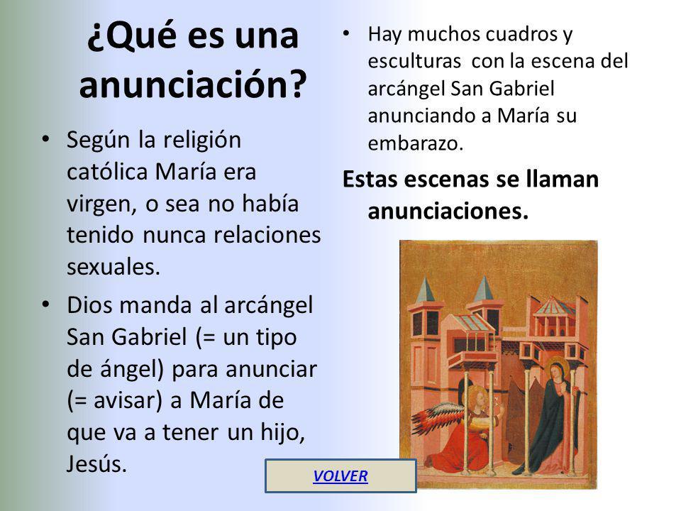 ¿Qué es una anunciación? Según la religión católica María era virgen, o sea no había tenido nunca relaciones sexuales. Dios manda al arcángel San Gabr