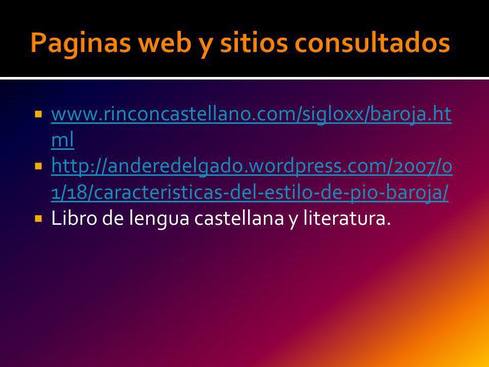 www.rinconcastellano.com/sigloxx/baroja.ht ml www.rinconcastellano.com/sigloxx/baroja.ht ml http://anderedelgado.wordpress.com/2007/0 1/18/caracterist