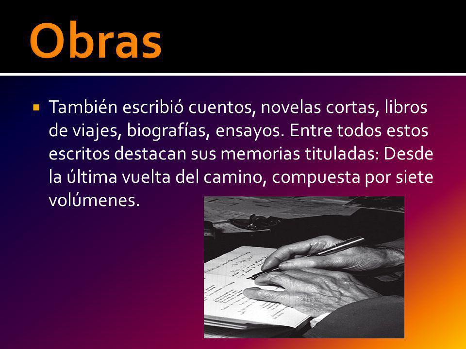También escribió cuentos, novelas cortas, libros de viajes, biografías, ensayos. Entre todos estos escritos destacan sus memorias tituladas: Desde la