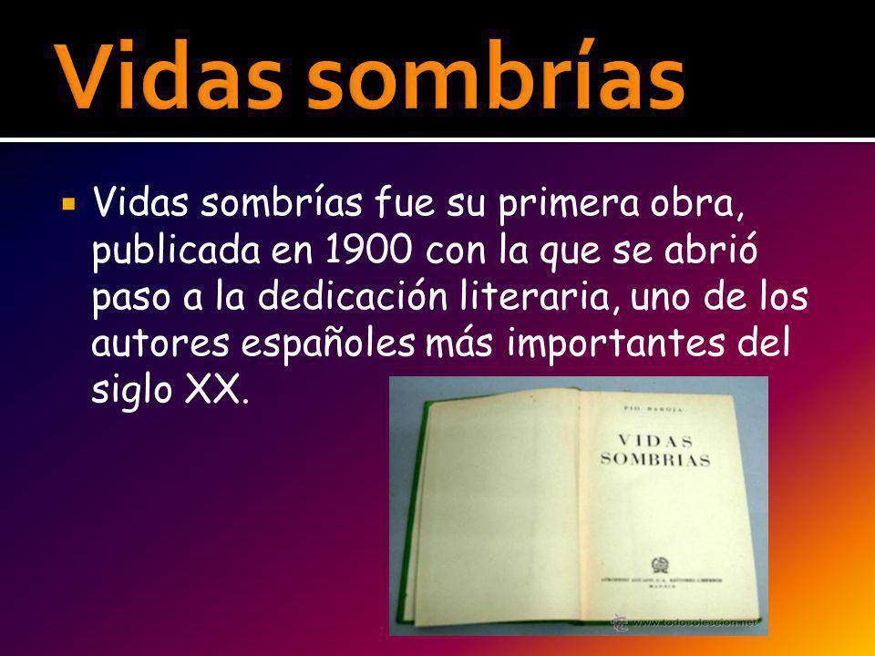 Vidas sombrías fue su primera obra, publicada en 1900 con la que se abrió paso a la dedicación literaria, uno de los autores españoles más importantes