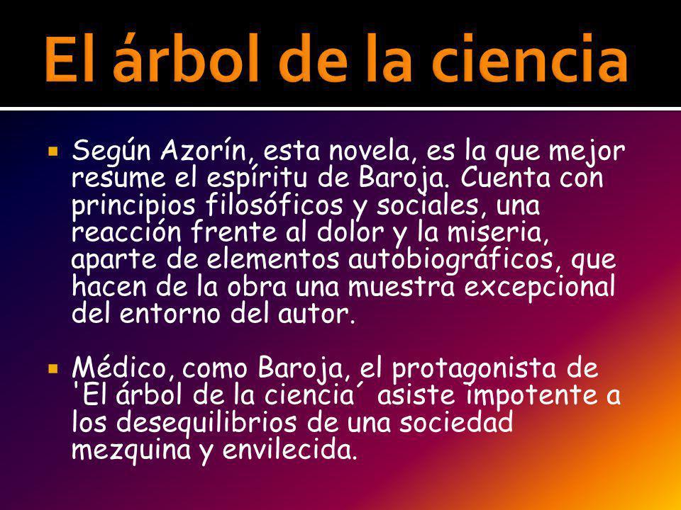 Según Azorín, esta novela, es la que mejor resume el espíritu de Baroja. Cuenta con principios filosóficos y sociales, una reacción frente al dolor y