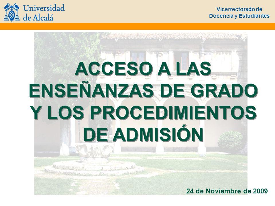 Vicerrectorado de Docencia y Estudiantes ACCESO A LAS ENSEÑANZAS DE GRADO Y LOS PROCEDIMIENTOS DE ADMISIÓN 24 de Noviembre de 2009