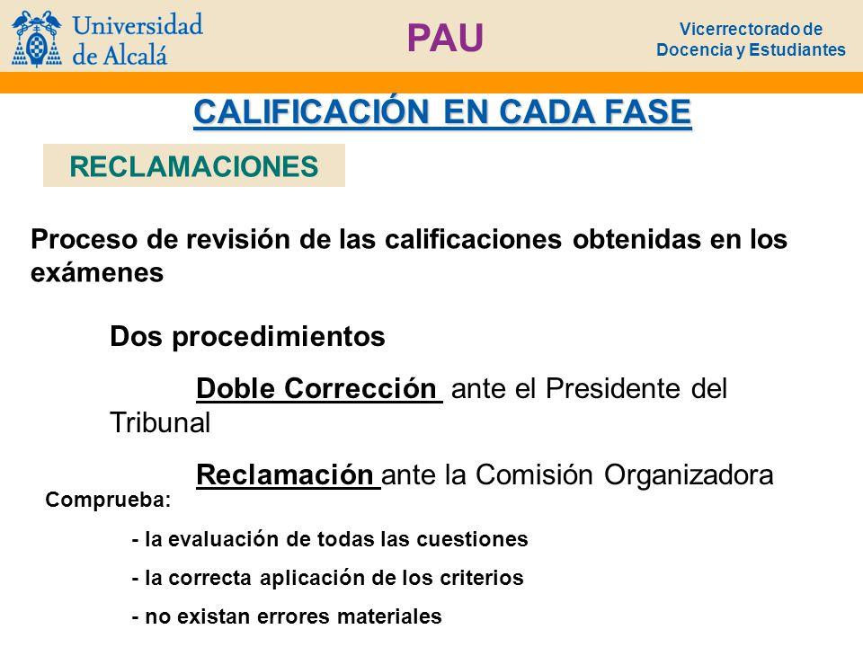 Vicerrectorado de Docencia y Estudiantes PAU CALIFICACIÓN EN CADA FASE Proceso de revisión de las calificaciones obtenidas en los exámenes Dos procedi