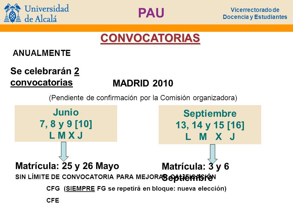 Vicerrectorado de Docencia y Estudiantes PAU CONVOCATORIAS Se celebrarán 2 convocatorias Matrícula: 25 y 26 Mayo ANUALMENTE MADRID 2010 (Pendiente de