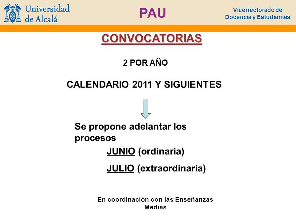 Vicerrectorado de Docencia y Estudiantes PAU CONVOCATORIAS Se propone adelantar los procesos 2 POR AÑO CALENDARIO 2011 Y SIGUIENTES JUNIO (ordinaria)