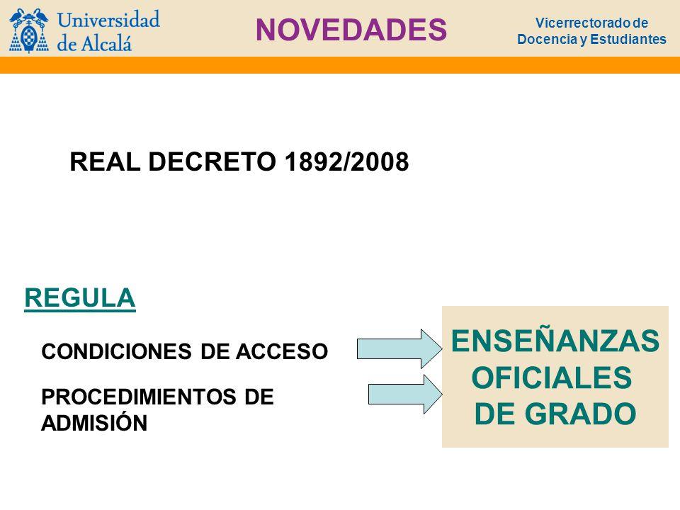 Vicerrectorado de Docencia y Estudiantes NOVEDADES REAL DECRETO 1892/2008 REGULA PROCEDIMIENTOS DE ADMISIÓN CONDICIONES DE ACCESO ENSEÑANZAS OFICIALES