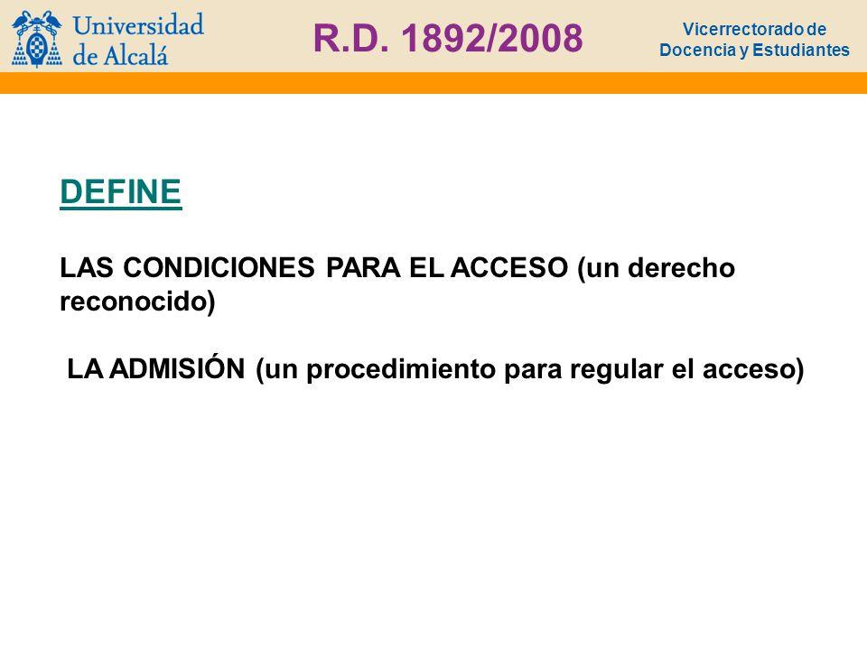 Vicerrectorado de Docencia y Estudiantes R.D. 1892/2008 DEFINE LA ADMISIÓN (un procedimiento para regular el acceso) LAS CONDICIONES PARA EL ACCESO (u