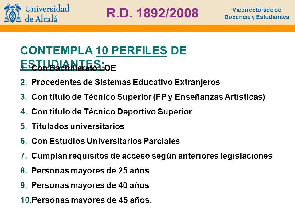 Vicerrectorado de Docencia y Estudiantes R.D. 1892/2008 CONTEMPLA 10 PERFILES DE ESTUDIANTES: 1.Con Bachillerato LOE 2.Procedentes de Sistemas Educati