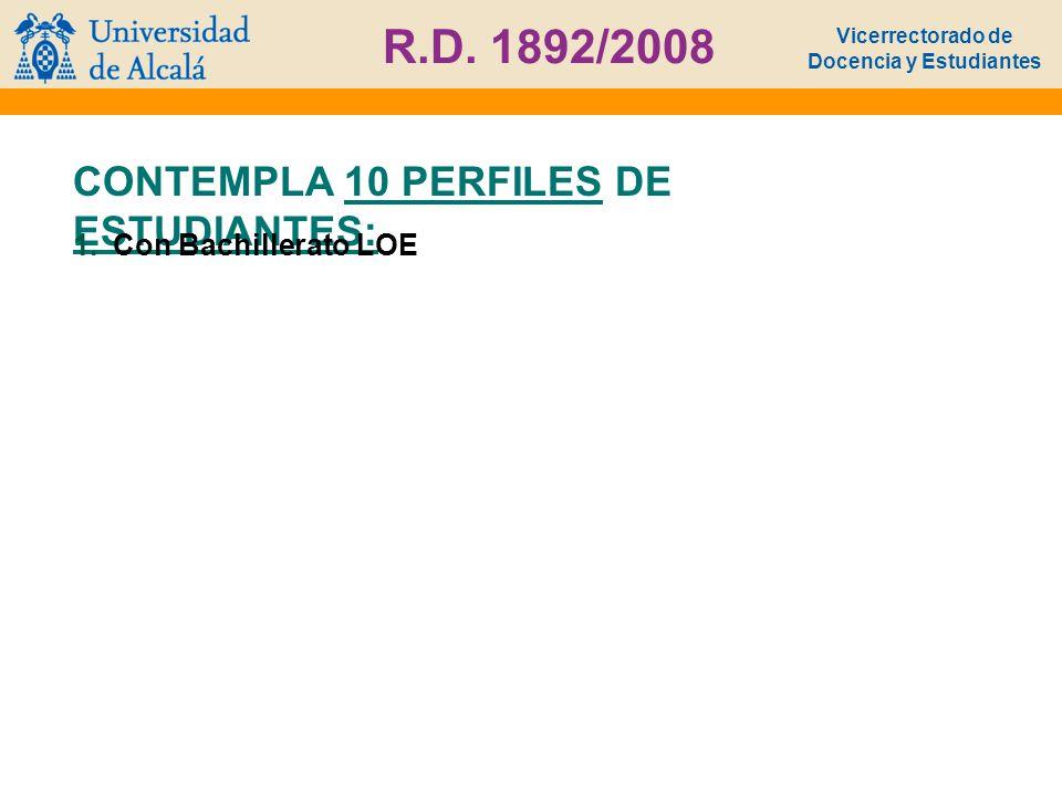 Vicerrectorado de Docencia y Estudiantes R.D. 1892/2008 CONTEMPLA 10 PERFILES DE ESTUDIANTES: 1.Con Bachillerato LOE