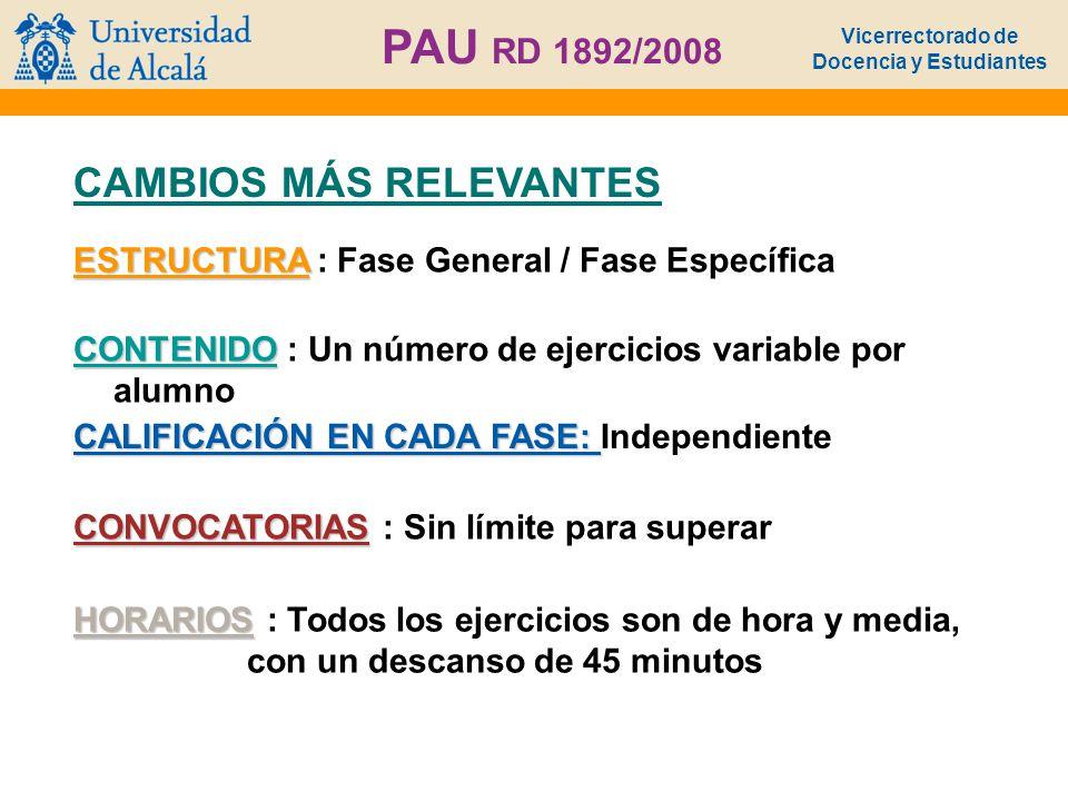 Vicerrectorado de Docencia y Estudiantes PAU RD 1892/2008 CAMBIOS MÁS RELEVANTES ESTRUCTURA ESTRUCTURA : Fase General / Fase Específica CALIFICACIÓN E