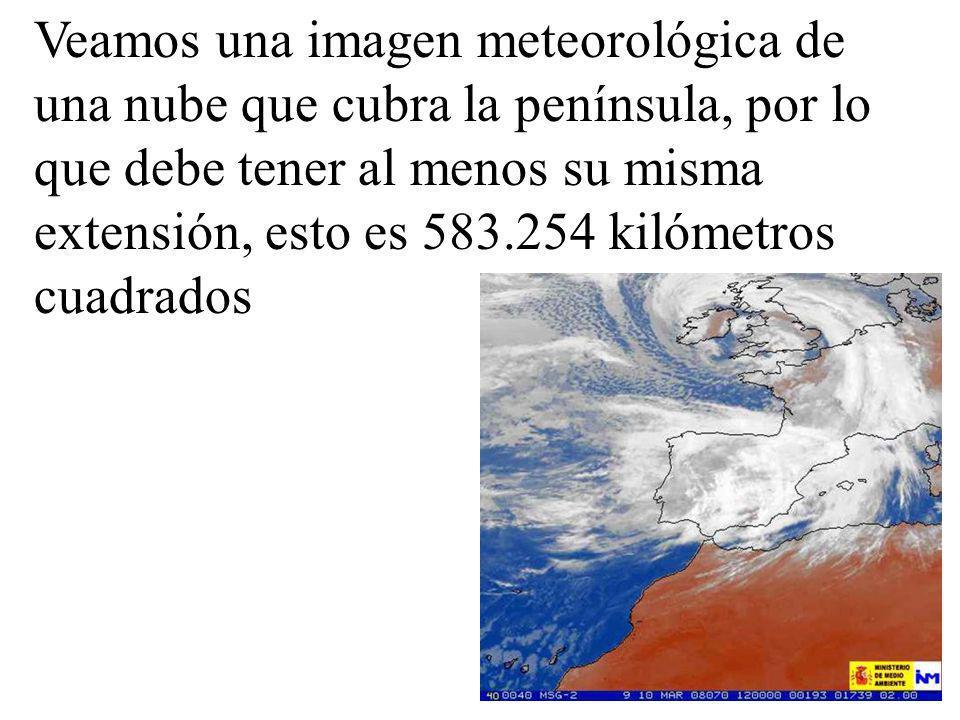 Veamos una imagen meteorológica de una nube que cubra la península, por lo que debe tener al menos su misma extensión, esto es 583.254 kilómetros cuad