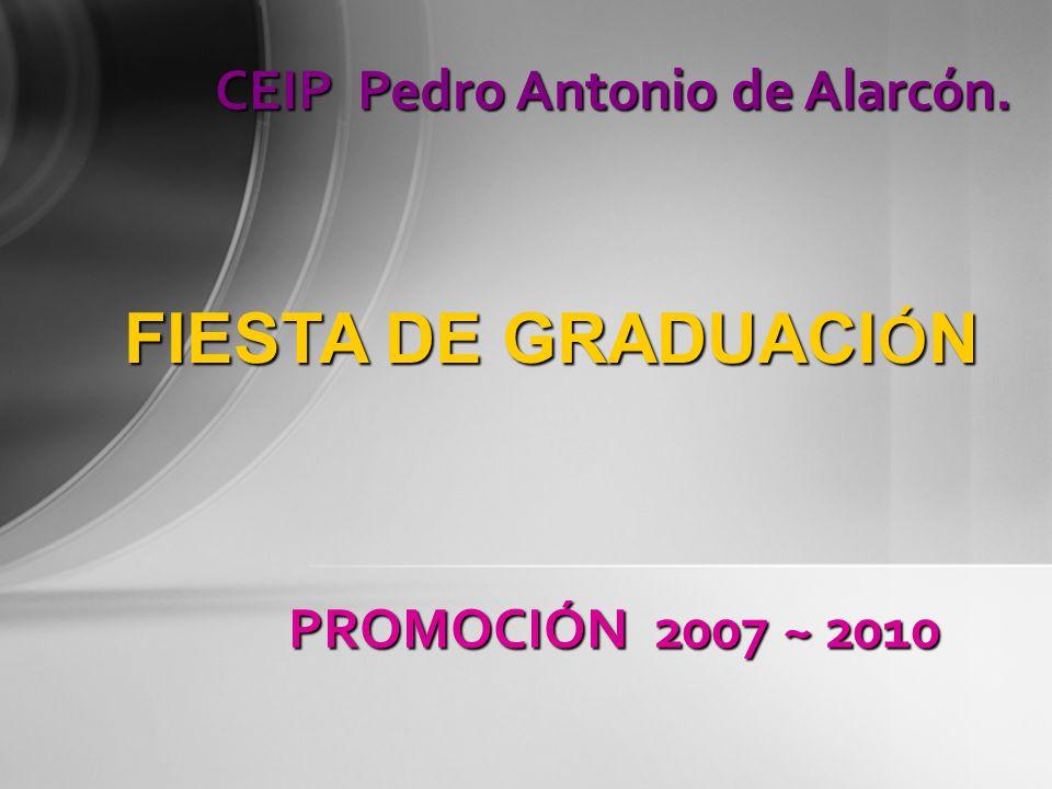 CEIP Pedro Antonio de Alarcón. FIESTA DE GRADUACI Ó N PROMOCIÓN 2007 ~ 2010
