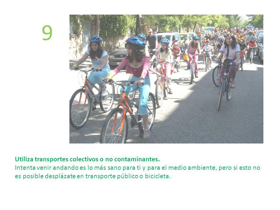 Utiliza transportes colectivos o no contaminantes. Intenta venir andando es lo más sano para ti y para el medio ambiente, pero si esto no es posible d