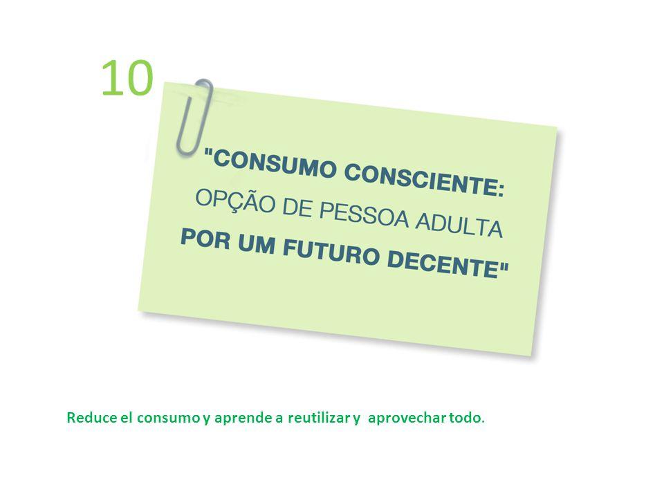 Reduce el consumo y aprende a reutilizar y aprovechar todo. 10