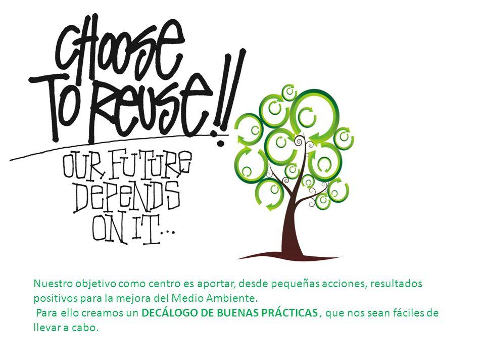 Nuestro objetivo como centro es aportar, desde pequeñas acciones, resultados positivos para la mejora del Medio Ambiente. Para ello creamos un DECÁLOG