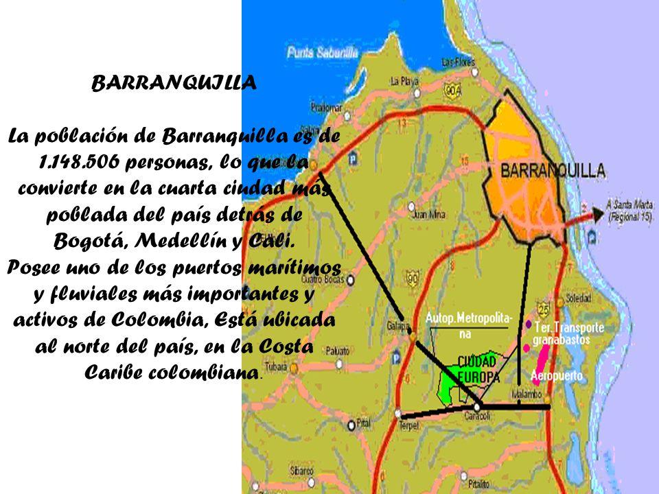 BARRANQUILLA La población de Barranquilla es de 1.148.506 personas, lo que la convierte en la cuarta ciudad más poblada del país detrás de Bogotá, Medellín y Cali.