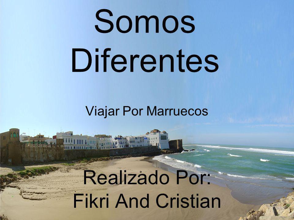 Somos Diferentes Viajar Por Marruecos Realizado Por: Fikri And Cristian