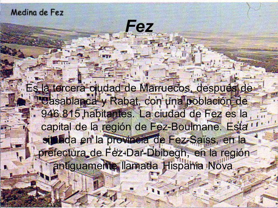 Fez Es la tercera ciudad de Marruecos, después de Casablanca y Rabat, con una población de 946.815 habitantes. La ciudad de Fez es la capital de la re