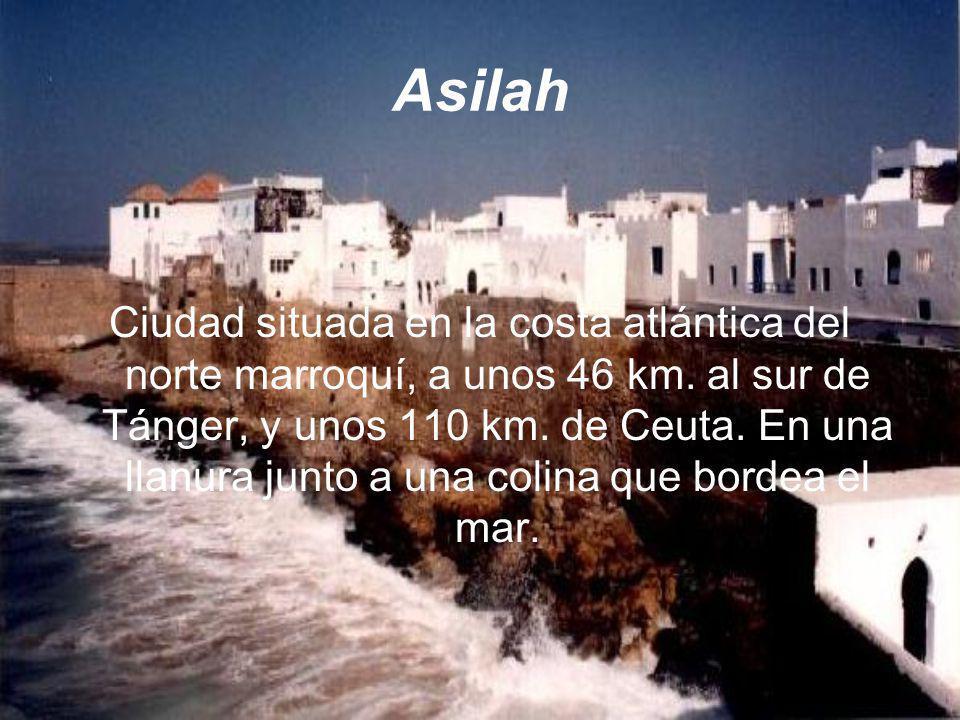 Asilah Ciudad situada en la costa atlántica del norte marroquí, a unos 46 km. al sur de Tánger, y unos 110 km. de Ceuta. En una llanura junto a una co